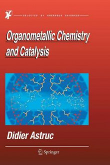 Organometallic Chemistry and Catalysis av Didier Astruc (Innbundet)