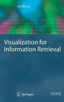 Visualization for Information Retrieval av Jin Zhang (Innbundet)