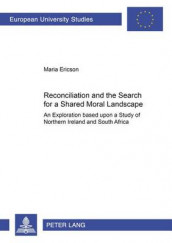 Reconciliation and the Search for a Shared Moral Landscape av Maria Ericson (Heftet)