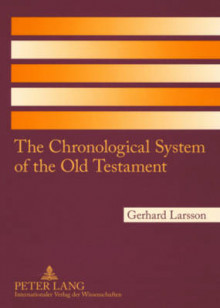 The Chronological System of the Old Testament av Gerhard Larsson (Heftet)