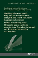 Omslag - Multilingualism as a model: Fifty-four years of coexistence of English and French with native languages in Cameroon / Modele de multilinguisme : Cinquante-quatre annees de coexistence de l'anglais et du francais avec les langues maternelles au Cameroun