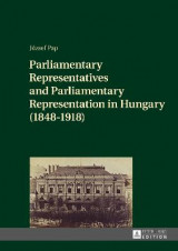 Omslag - Parliamentary Representatives and Parliamentary Representation in Hungary (1848-1918)