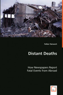 Distant Deaths - How Newspapers Report Fatal Events from Abroad av Folker Hanusch (Heftet)