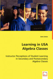 Learning in USA Algebra Classes - Instructor Perceptions of Student Learning in Secondary and Postsecondary Algebra Classes av Jane Jones (Heftet)