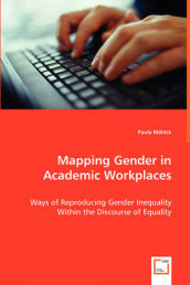 Mapping Gender in Academic Workplaces - Ways of Reproducing Gender Inequality Within the Discourse of Equality av Paula Mahlck (Heftet)