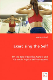 Exercising the Self - On the Role of Exercise, Gender and Culture in Physical Self-Perceptions av Magnus Lindwall (Heftet)
