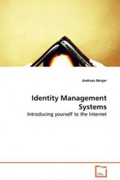Identity Management Systems - Introducing Yourself to the Internet av Andreas Berger (Heftet)