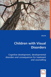 Children with Visual Disorders - Cognitive Development, Developmental Disorders and Consequences for Treatment and Counselling av Ulla Ek (Heftet)
