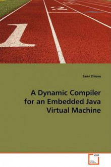A Dynamic Compiler for an Embedded Java Virtual Machine av Sami Zhioua (Heftet)