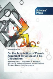 On the Acquisition of French Argument Structure and SE-Cliticization av Isabelle Barriere (Heftet)