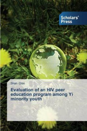 Evaluation of an HIV Peer Education Program Among Yi Minority Youth av Qiao Shan (Heftet)