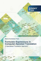 Formulaic Expressions in Computer-Assisted Translation av Fernandez-Parra Maria (Heftet)