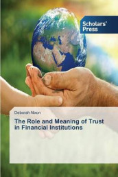 The Role and Meaning of Trust in Financial Institutions av Nixon Deborah (Heftet)