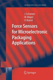 Force Sensors for Microelectronic Packaging Applications av Oliver Brand, Michael Mayer og Jurg Schwizer (Heftet)
