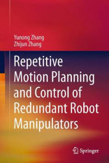 Repetitive Motion Planning and Control of Redundant Robot Manipulators av Yunong Zhang og Zhijun Zhang (Innbundet)
