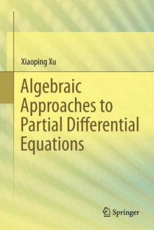 Algebraic Approaches to Partial Differential Equations av Xiaoping Xu (Heftet)