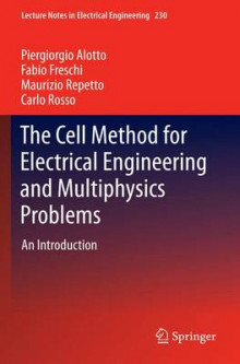 The Cell Method for Electrical Engineering and Multiphysics Problems av Maurizio Repetto, Fabio Freschi og Piergiorgio Alotto (Heftet)