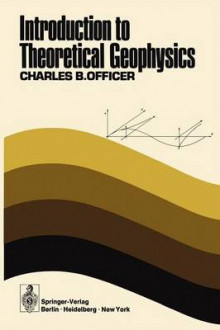 Introduction to Theoretical Geophysics av Charles B. Officer (Heftet)