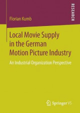 Omslag - Local Movie Supply in the German Motion Picture Industry