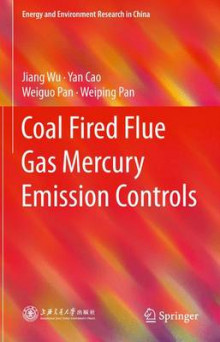 Coal Fired Flue Gas Mercury Emission Controls av Jiang Wu, Yan Cao og Weiping Pan (Innbundet)