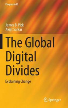 The Global Digital Divides av James B. Pick og Avijit Sarkar (Innbundet)