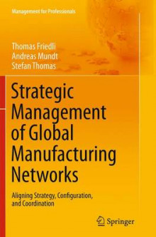 Strategic Management of Global Manufacturing Networks av Thomas Friedli, Andreas Mundt og Stefan Thomas (Heftet)