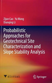 Probabilistic Approaches for Geotechnical Site Characterization and Slope Stability Analysis 2017 av Zijun Cao, Yu Wang og Li Dianqing (Innbundet)