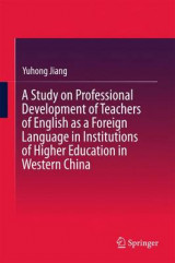 Omslag - A Study on Professional Development of Teachers of English as a Foreign Language in Institutions of Higher Education in Western China