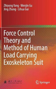 Force Control Theory and Method of Human Load Carrying Exoskeleton Suit av Jing Zhang (Innbundet)