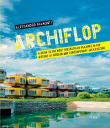 Omslag - Archiflop: A Guide to the Most Spectacular Failures in the History of Modern and Contemporary Architecture