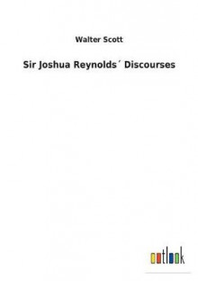 Sir Joshua Reynolds Discourses av Sir Walter Scott (Heftet)