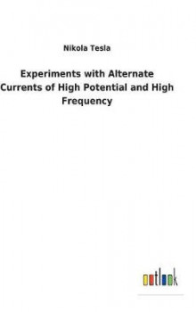 Experiments with Alternate Currents of High Potential and High Frequency av Nikola Tesla (Innbundet)