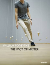 William Forsythe: The Fact of Matter av William Forsythe og Susanne Gaensheimer (Innbundet)