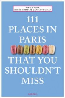 111 places in Paris that you shouldn't miss av Sybil Canac, Renée Grimaud og Katia Thomas (Heftet)