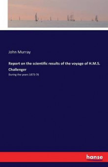Report on the Scientific Results of the Voyage of H.M.S. Challenger av John Murray (Heftet)