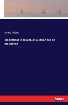 Meditations in Advent, on Creation and on Providence av Henry Alford (Heftet)