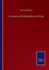 A Treatise of Admirality and Prize av David Roberts (Heftet)