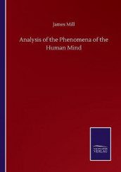 Analysis of the Phenomena of the Human Mind av James Mill (Heftet)