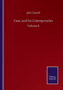 Case, and his Cotemporaries av John Carroll (Heftet)