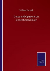 Cases and Opinions on Constitutional Law av William Forsyth (Heftet)