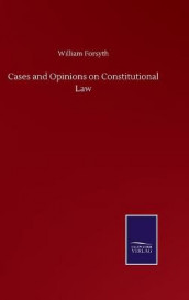 Cases and Opinions on Constitutional Law av William Forsyth (Innbundet)