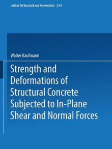 Strength and Deformations of Structural Concrete Subjected to in-Plane Shear and Normal Forces av Walter Kaufmann (Heftet)