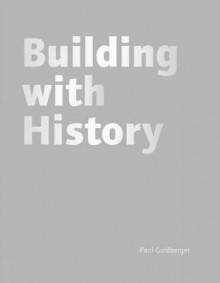 Building with History av Paul Goldberger (Innbundet)