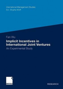 Implicit Incentives in International Joint Ventures av Fan Wu (Heftet)