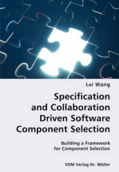 Specification and Collaboration Driven Software Component Selection- Building a Framework for Component Selection av Lei Wang (Heftet)