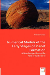 Numerical Models of the Early Stages of Planet Formation - A New Perspective on the Role of Turbulence av Anders Johansen (Heftet)