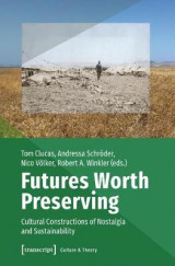 Omslag - Futures Worth Preserving - Cultural Constructions of Nostalgia and Sustainability