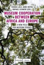 Museum Cooperation between Africa and Europe - A New Field for Museum Studies av Thomas Laely, Marc Meyer og Raphael Schwere (Heftet)
