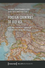 Omslag - Foreign Countries of Old Age - East and Southeast European Perspectives on Aging