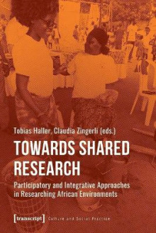 Towards Shared Research - Participatory and Integrative Approaches in Researching African Environments av Tobias Haller og Claudia Zingerli (Heftet)
